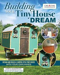 Building Your Tiny House Dream: Design and Build a Camper-Style Tiny House with Your Own Hands