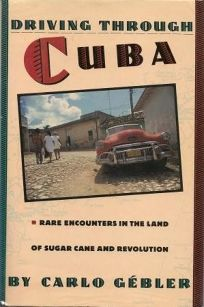 Driving Through Cuba: Rare Encounters in the Land of Sugar Cane and Revolution