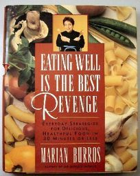 Eating Well is the Best Revenge: Everyday Strategies for Delicious