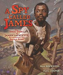 A Spy Called James: The True Story of James Lafayette