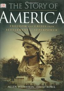 THE STORY OF AMERICA: Freedom and Crisis from Settlement to Superpower