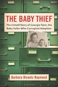 The Baby Thief: The Untold Story of Georgia Tann