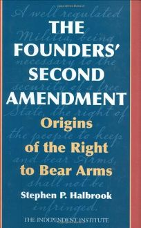 The Founders' Second Amendment: Origins of the Right to Bear Arms