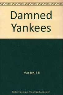 Damned Yankees: Bill Madden and Moss Klein