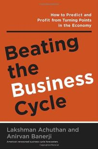 Beating the Business Cycle: How to Predict and Profit from Turning Points in the Economy