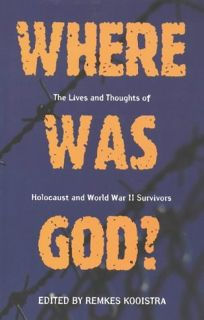 Where Was God?: Lives and Thoughts of Holocaust and World War II Survivors