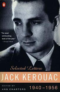 Kerouac: Selected Letters: Volume 1: 1940-1956