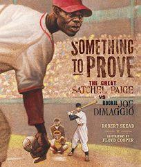 Something to Prove: The Great Satchel Paige vs. Rookie Joe DiMaggio