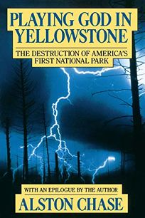 Playing God in Yellowstone: The Destruction of American AmeriCAs First National Park