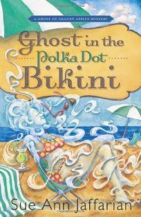 Ghost in the Polka Dot Bikini: A Ghost of Granny Apples Mystery