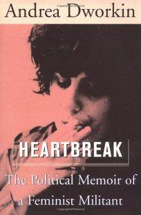 HEARTBREAK: The Political Memoir of a Feminist Militant