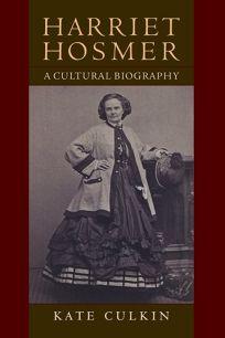 Harriet Hosmer: A Cultural Biography
