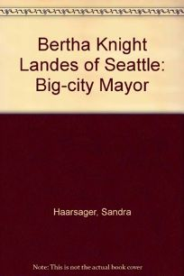 Bertha Knight Landes of Seattle: Big-City Mayor