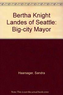 Bertha Knight Landes of Seattle: Big-City Mayor