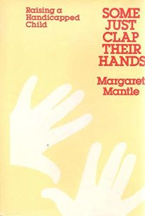 Some Just Clap Their Hands: Raising a Handicapped Child