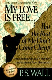 My Love is Free...: But the Rest of Me Dont Come Cheap