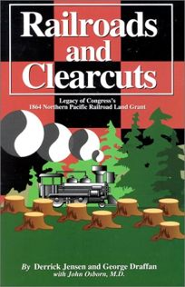 Railroads and Clearcuts: Legacy of Congresss 1864 Northern Pacific Railroad Land Grant