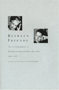 Between Friends: The Correspondence of Hannah Arendt and Mary McCarthy 1949-1975