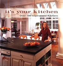Joan Kohns Its Your Kitchen: Over 100 Inspirational Kitchens