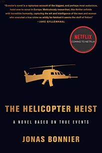 The Helicopter Heist: A Novel Based on True Events