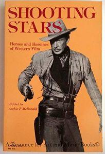 Shooting Stars: Heroes and Heroines of Western Film