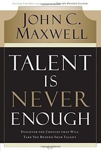 Talent Is Never Enough: No Matter How Gifted You Are