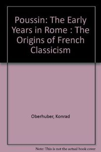 Poussin - The Early Years in Rome: The Origins of French Classicism