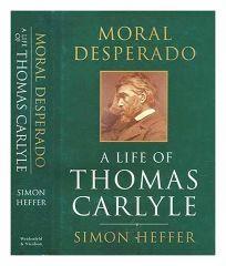 Moral Desperado: A Life of Thomas Carlyle