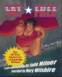 Fat Free: The Amazing All-True Adventures of Supersize Woman!