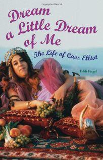 Dream a Little Dream of Me: The Life of Cass Elliot