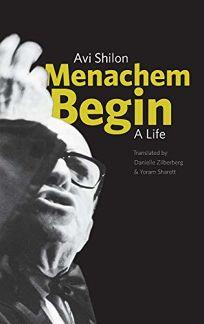 Menachem Begin: A Life