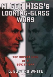 ALGER HISSS LOOKING-GLASS WARS: The Covert Life of a Soviet Spy
