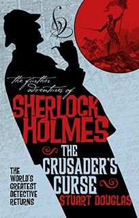 The Further Adventures of Sherlock Holmes: Sherlock Holmes and the Crusader's Curse