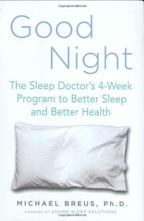 Good Night: The Sleep Doctors 4-Week Program to Better Sleep and Better Health