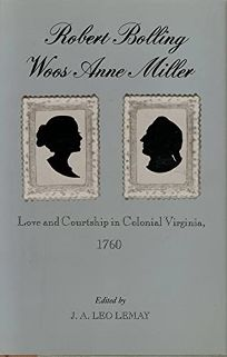 Robert Bolling Woos Anne Miller: Love and Courtship in Colonial Virginia