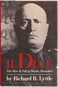 Il Duce: The Rise and Fall of Benito Mussolini