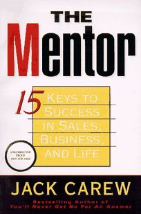 The Mentor: 15 Keys to Achieving Success in Sales--And Life