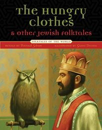 The Hungry Clothes: And Other Jewish Folktales