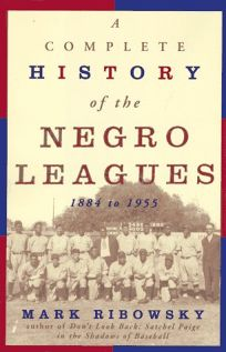 A Complete History of the Negro Leagues
