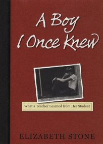 A BOY I ONCE KNEW: The Story of a Teacher and Her Student