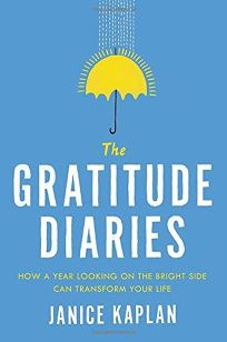 The Gratitude Diaries: How a Year Looking on the Bright Side Transformed My Life