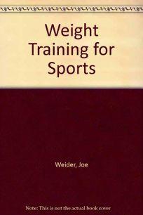 Joe Weiders Weight Training for Sports