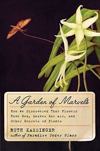 A Garden of Marvels: A Garden Of Marvels: How We Discovered That Flowers Have Sex