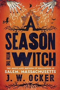 A Season with the Witch: The Magic and Mayhem of Halloween in Salem