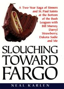 Slouching Toward Fargo: A Two-Year Saga of Sinners and St. Paul Saints at the Bottom of the Bush Leagues with Bill Murray