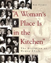 A Womans Place is in the Kitchen: The Evolution of Women Professional Chefs