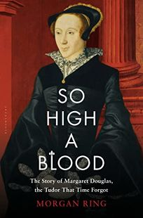 So High a Blood: The Story of Margaret Douglas