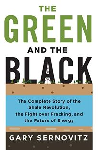 The Green and the Black: The Complete Story of the Shale Revolution