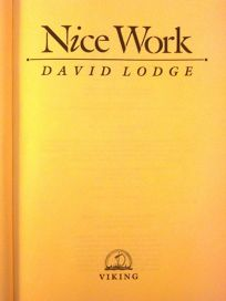 Fiction Book Review Nice Work By David Lodge Author Viking Books 18 95 288p Isbn 978 0 670 82806 7
