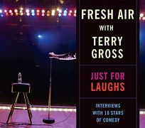 Fresh Air with Terry Gross: Just for Laughs: Interviews with 18 Stars of Comedy